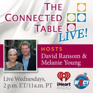 Join Melanie and David on The Connected Table LIVE! Wednesdays, 2pm ET on W4CY.com and anytime on iHeart